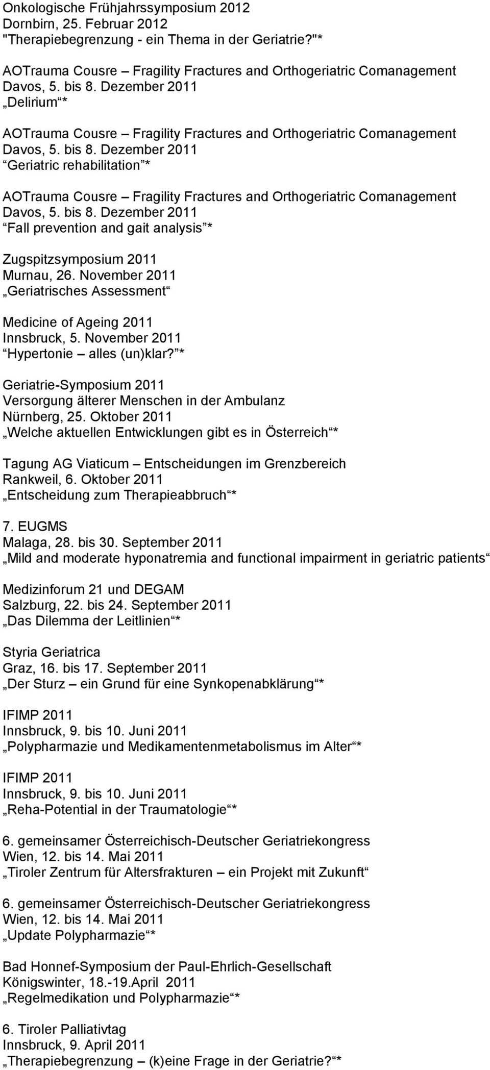Dezember 2011 Geriatric rehabilitation * AOTrauma Cousre Fragility Fractures and Orthogeriatric Comanagement Davos, 5. bis 8.