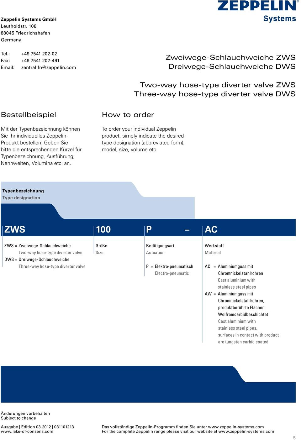 Typenbezeichnung Type designation ZWS 100 P AC ZWS = Zweiwege-Schlauchweiche Two-way hose-type diverter valve DWS = Dreiwege-Schlauchweiche Three-way hose-type diverter valve Betätigungsart Actuation