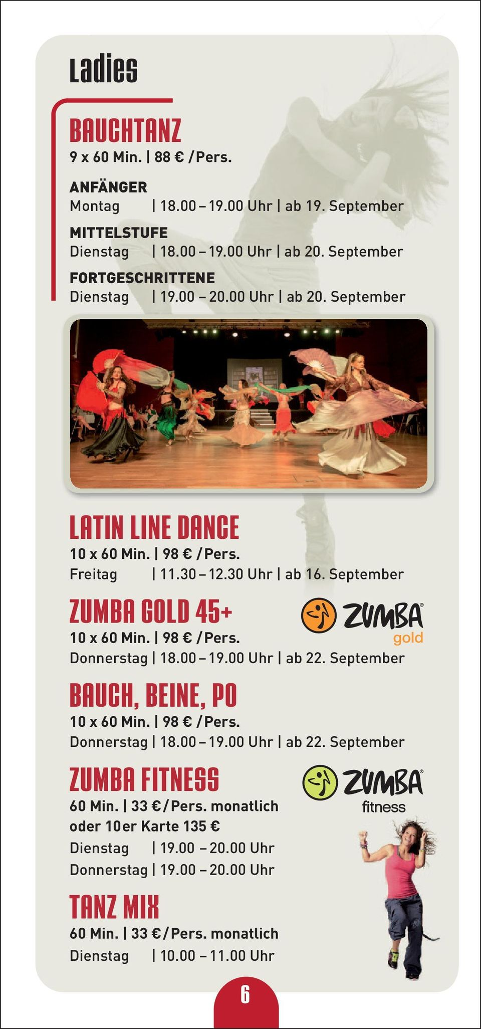 September ZUMBA GOLD 45+ 10 x 60 Min. 98 /Pers. Donnerstag 18.00 19.00 Uhr ab 22. September BAUCH, BEINE, PO 10 x 60 Min. 98 /Pers. Donnerstag 18.00 19.00 Uhr ab 22. September ZUMBA FITNESS 60 Min.