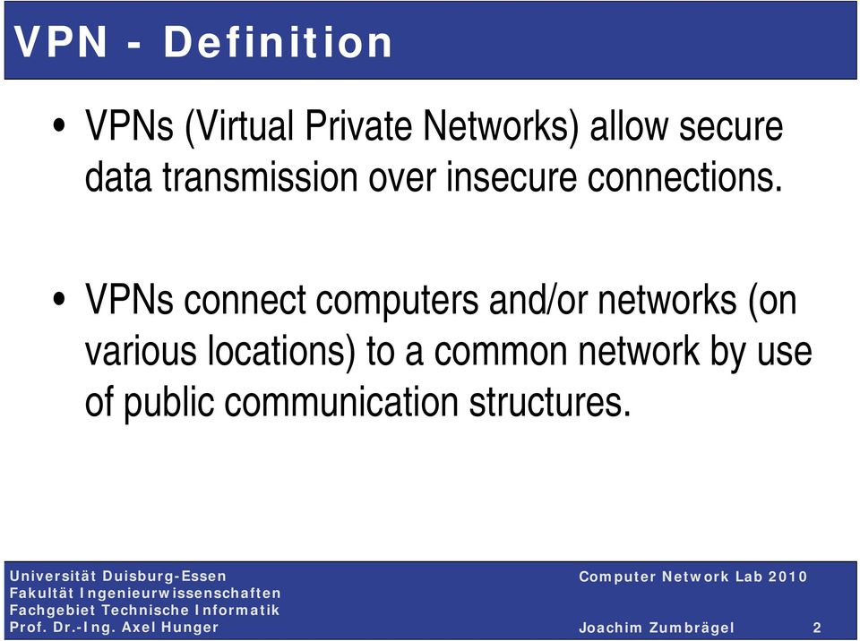 VPNs connect computers and/or networks (on various locations)