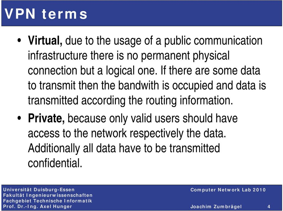 If there are some data to transmit then the bandwith is occupied and data is transmitted according the