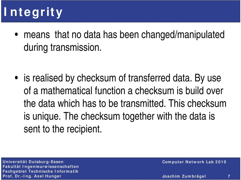 By use of a mathematical function a checksum is build over the data which has to