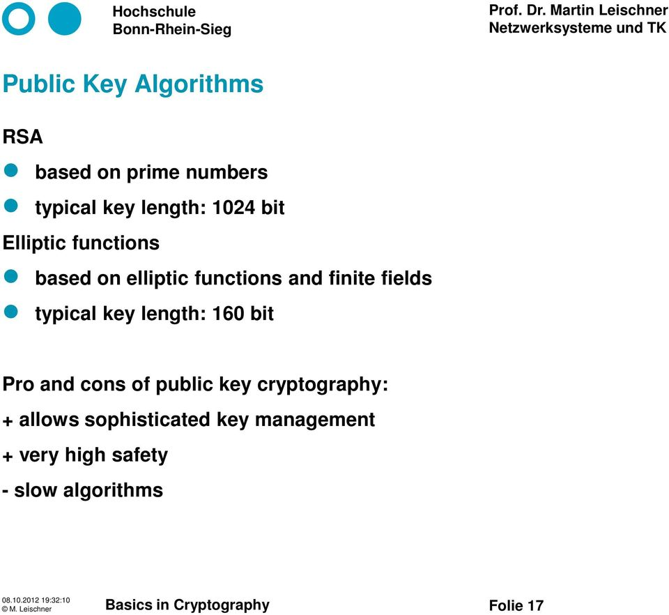typical key length: 160 bit Pro and cons of public key cryptography: +