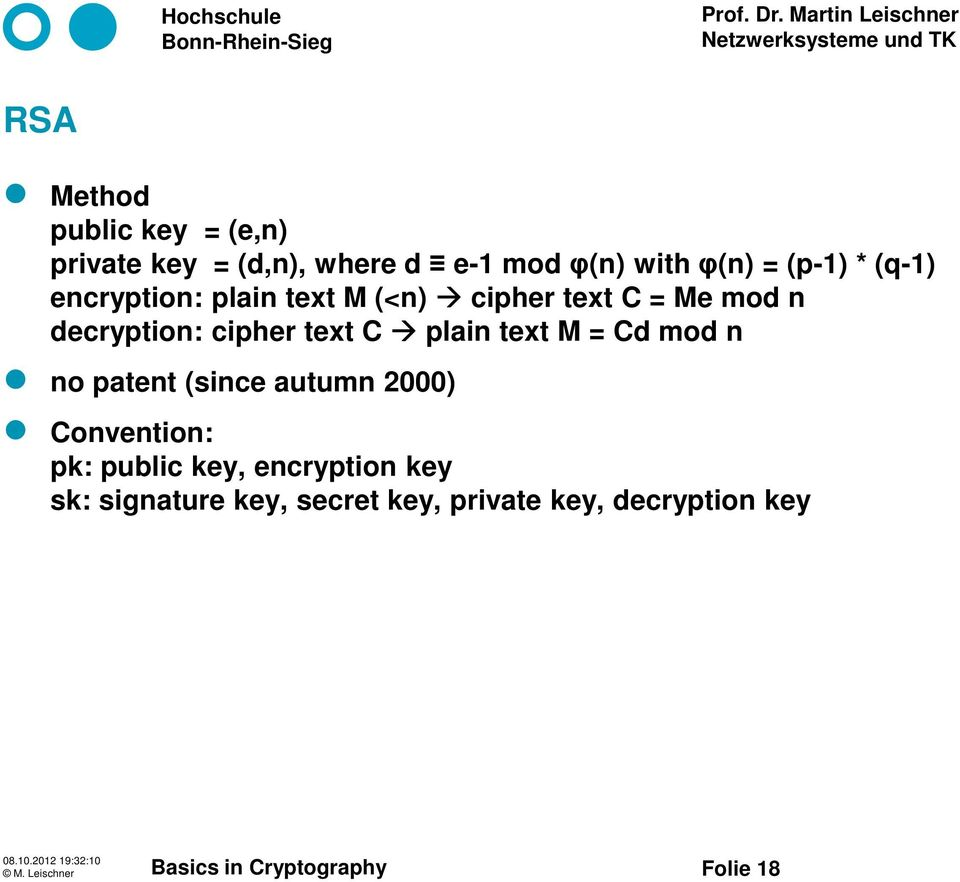 cipher text C plain text M = Cd mod n no patent (since autumn 2000) Convention: pk: