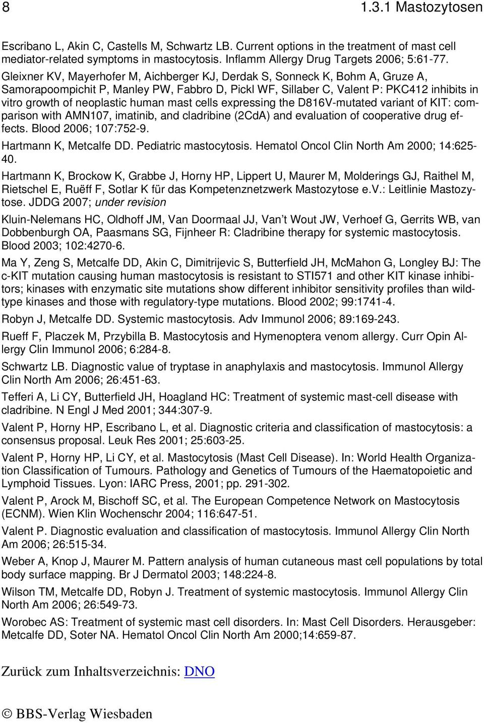 human mast cells expressing the D816V-mutated variant of KIT: comparison with AMN107, imatinib, and cladribine (2CdA) and evaluation of cooperative drug effects. Blood 2006; 107:752-9.