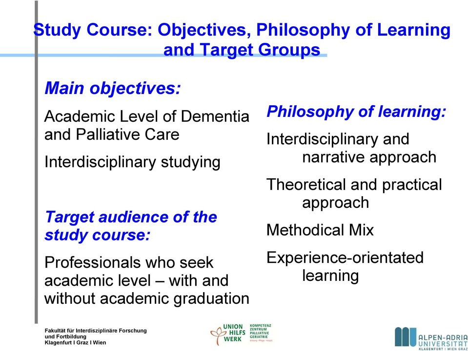 Professionals who seek academic level with and without academic graduation Philosophy of learning: