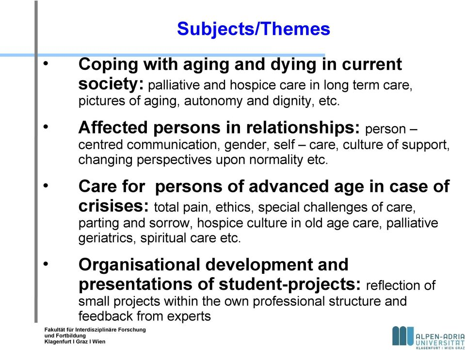Care for persons of advanced age in case of crisises: total pain, ethics, special challenges of care, parting and sorrow, hospice culture in old age care,