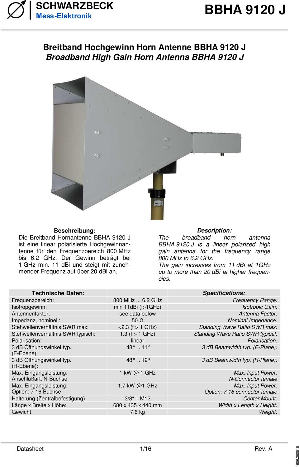 Description: The broadband horn antenna BBHA 9120 J is a linear polarized high antenna for the frequency range 800 MHz to 6.2 GHz.