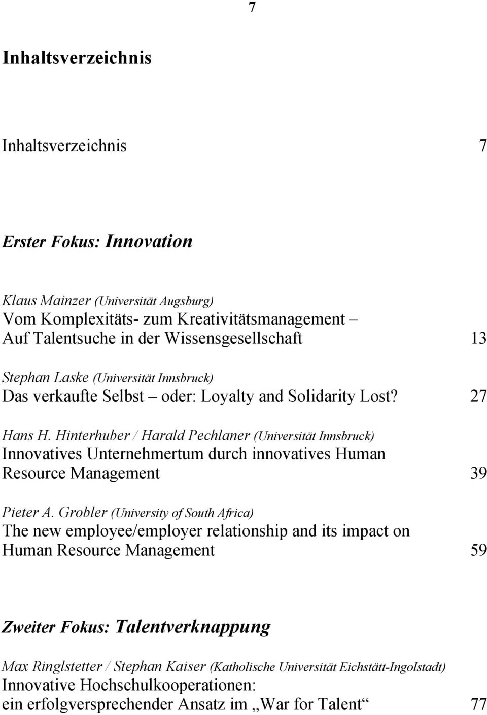 Hinterhuber / Harald Pechlaner (Universität Innsbruck) Innovatives Unternehmertum durch innovatives Human Resource Management 39 Pieter A.