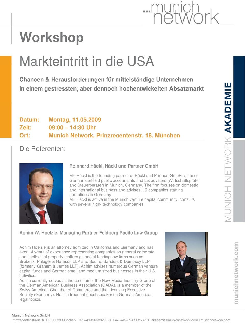 The firm focuses on domestic and international business and advises US companies starting operations in Germany. Mr.