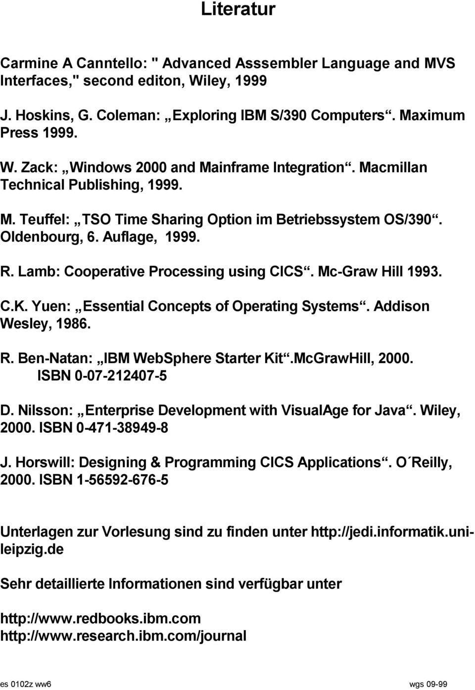 Yuen: Essential Concepts of Operating Systems. Addison Wesley, 1986. R. Ben-Natan: IBM WebSphere Starter Kit.McGrawHill, 2000. ISBN 0-07-212407-5 D.