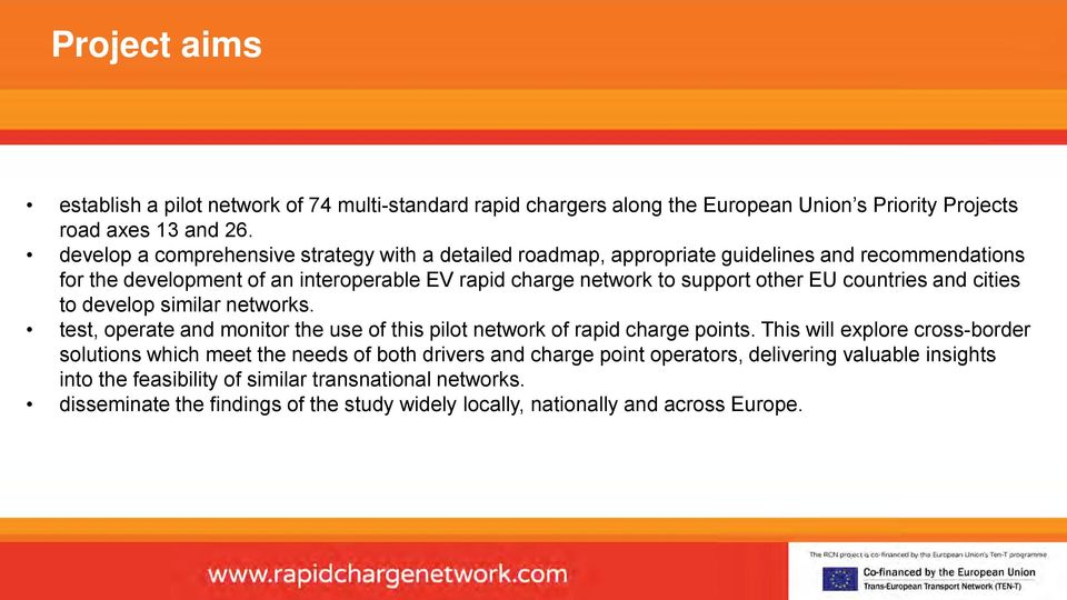 countries and cities MAIN HEADER to develop similar networks. test, operate and monitor the use of this pilot network of rapid charge points.