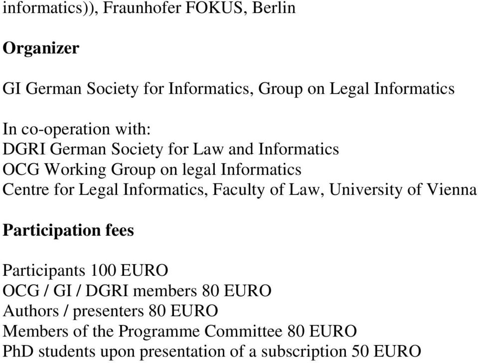 Legal Informatics, Faculty of Law, University of Vienna Participation fees Participants 100 EURO OCG / GI / DGRI