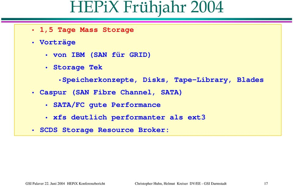gute Performance xfs deutlich performanter als ext3 SCDS Storage Resource Broker: GSI