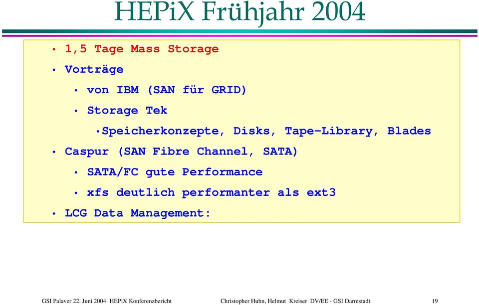 gute Performance xfs deutlich performanter als ext3 LCG Data Management: GSI Palaver 22.