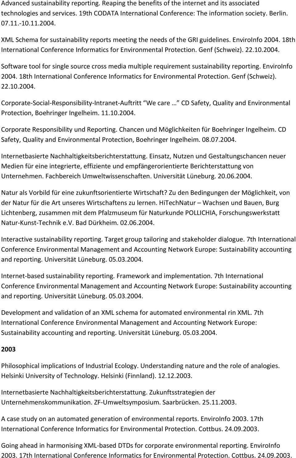 2004. Software tool for single source cross media multiple requirement sustainability reporting. EnviroInfo 2004. 18th International Conference Informatics for Environmental Protection.