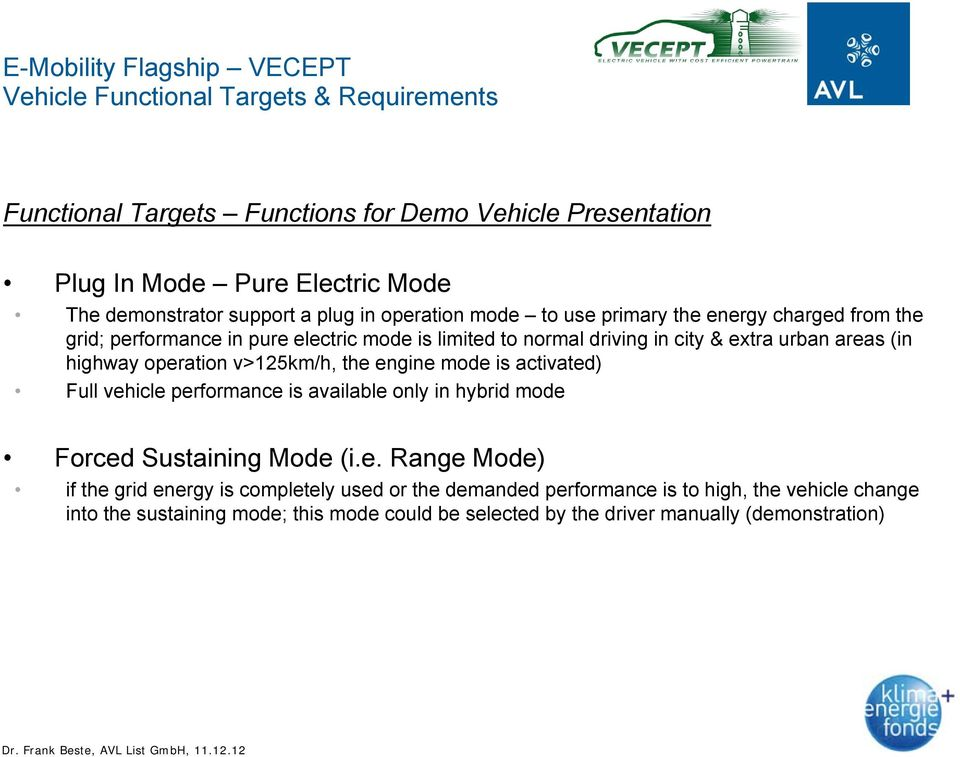 operation v>125km/h, the engine mode is activated) Full vehicle performance is available only in hybrid mode Forced Sustaining Mode (i.e. Range Mode) if the grid energy