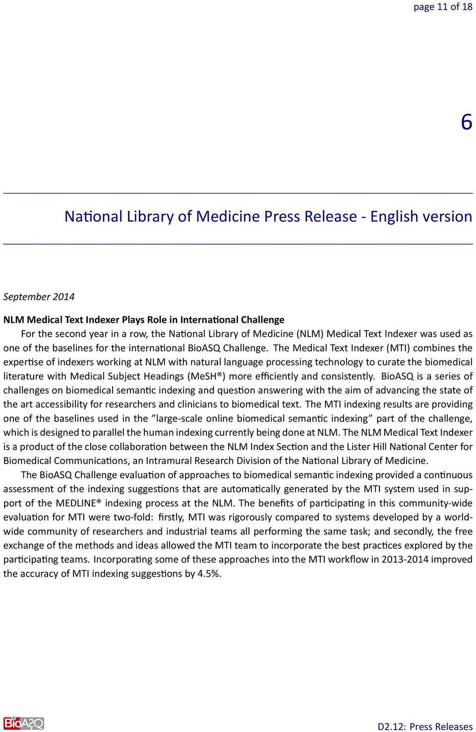 The Medical Text Indexer (MTI) combines the exper se of indexers working at NLM with natural language processing technology to curate the biomedical literature with Medical Subject Headings (MeSH )