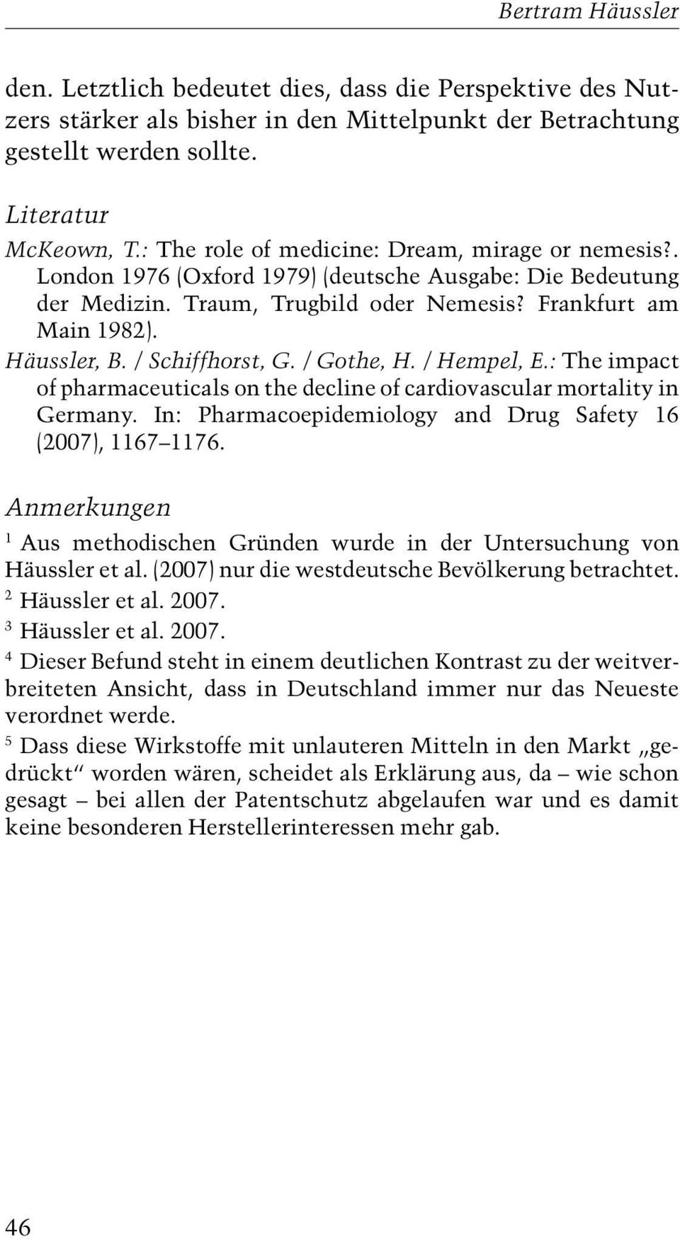 / Schiffhorst, G. / Gothe, H. / Hempel, E.: The impact of pharmaceuticals on the decline of cardiovascular mortality in Germany. In: Pharmacoepidemiology and Drug Safety 16 (2007), 1167 1176.