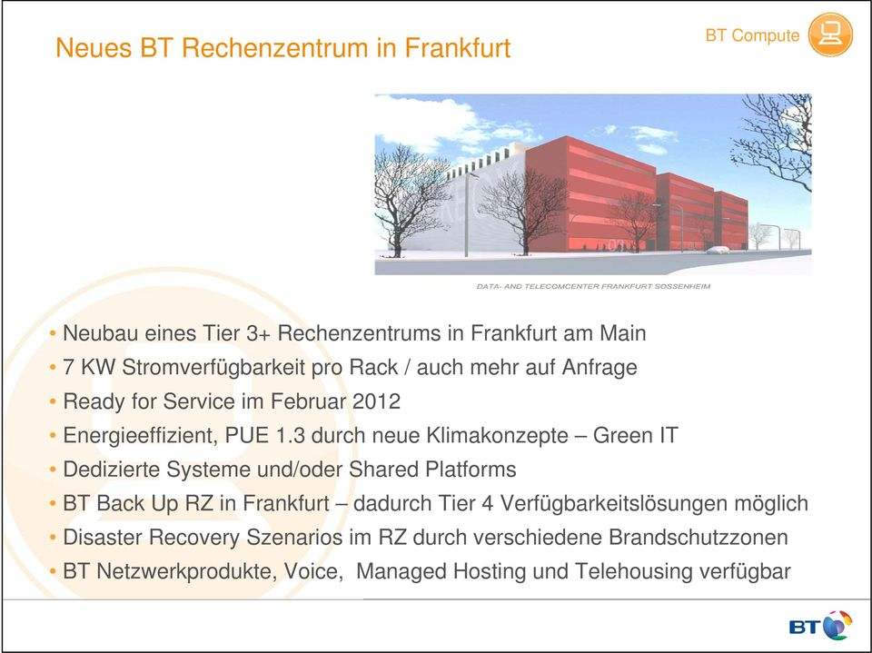 3 durch neue Klimakonzepte Green IT Dedizierte Systeme und/oder Shared Platforms BT Back Up RZ in Frankfurt dadurch Tier 4