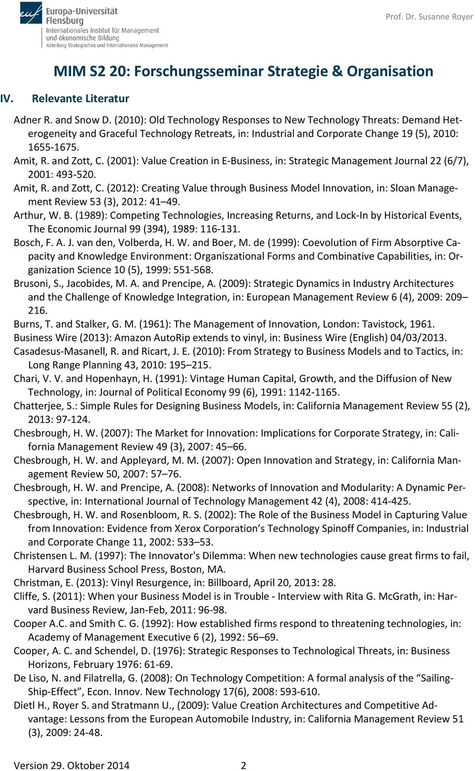 (2001): Value Creation in E Business, in: Strategic Management Journal 22 (6/7), 2001: 493 520. Amit, R. and Zott, C.