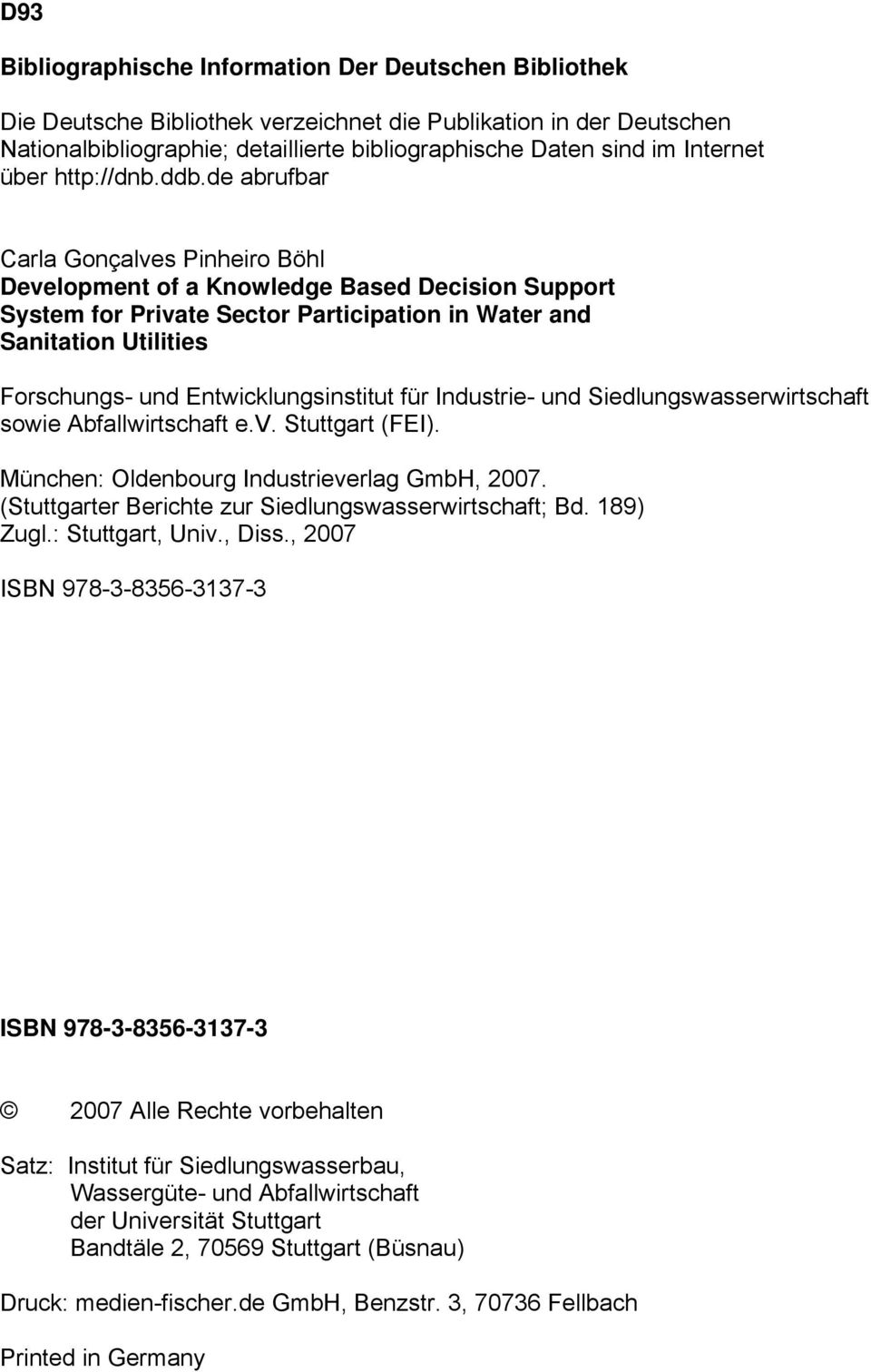 de abrufbar Carla Gonçalves Pinheiro Böhl Development of a Knowledge Based Decision Support System for Private Sector Participation in Water and Sanitation Utilities Forschungs- und