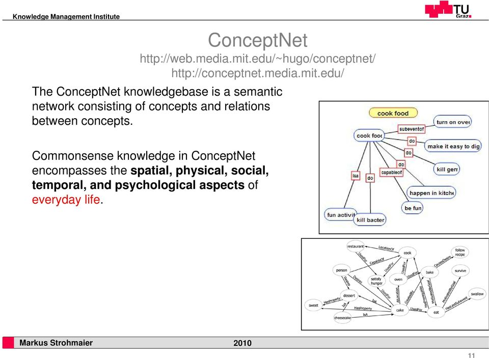 edu/ The ConceptNet t knowledgebase is a semantic network consisting of concepts