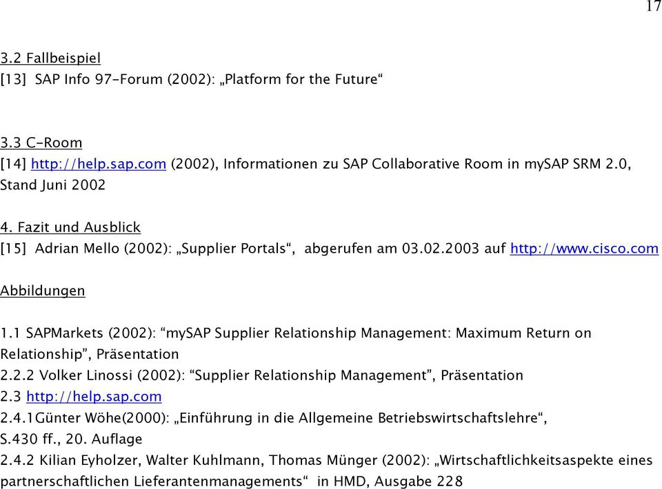 1 SAPMarkets (2002): mysap Supplier Relationship Management: Maximum Return on Relationship, Präsentation 2.2.2 Volker Linossi (2002): Supplier Relationship Management, Präsentation 2.