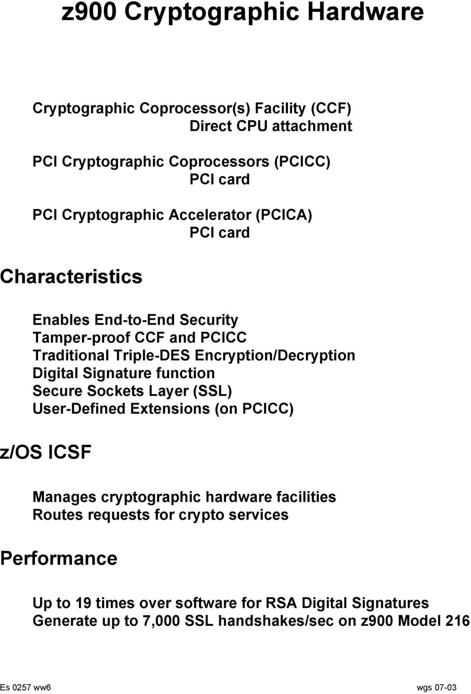 Encryption/Decryption Digital Signature function Secure Sockets Layer (SSL) User-Defined Extensions (on PCICC) z/os ICSF Manages cryptographic hardware