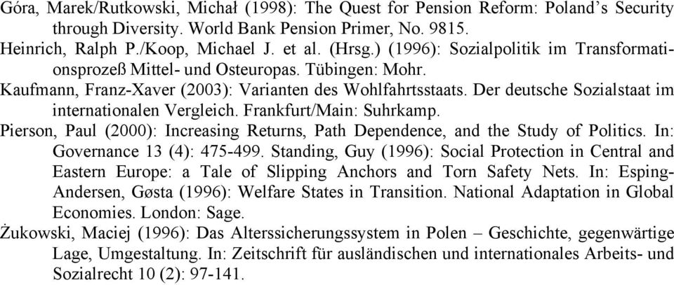 Der deutsche Sozialstaat im internationalen Vergleich. Frankfurt/Main: Suhrkamp. Pierson, Paul (2000): Increasing Returns, Path Dependence, and the Study of Politics. In: Governance 13 (4): 475-499.