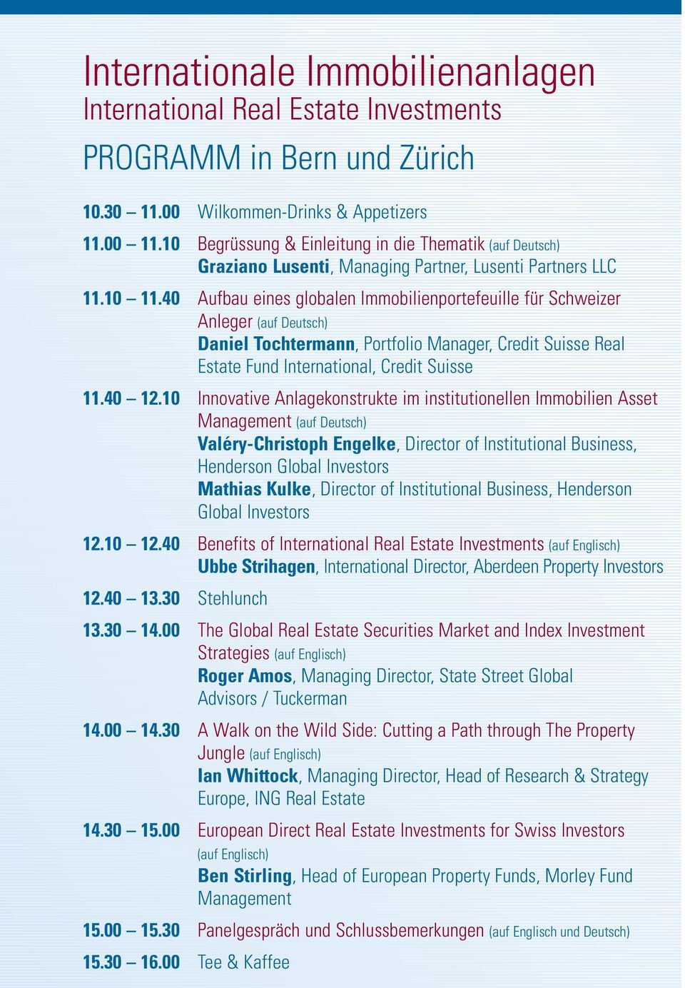 40 Aufbau eines globalen Immobilienportefeuille für Schweizer Anleger (auf Deutsch) Daniel Tochtermann, ortfolio Manager, Credit Suisse Real Estate Fund International, Credit Suisse 11.40 12.