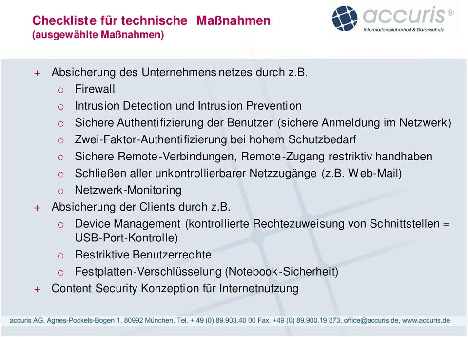 Firewall Intrusin Detectin und Intrus in Preventin Sichere Authentifizierung der Benutzer (sichere Anmeldung im Netzwerk) Zwei-Faktr-Authentifizierung bei hhem