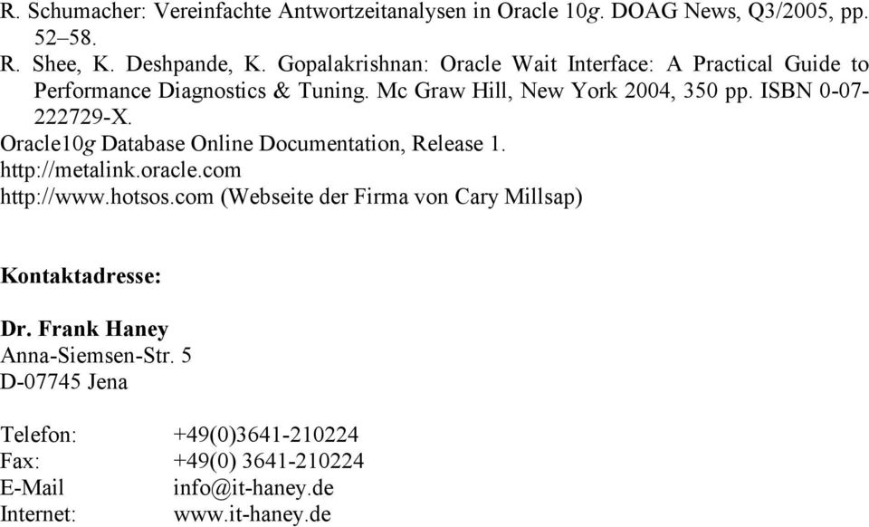 ISBN 0-07- 222729-X. Oracle10g Database Online Documentation, Release 1. http://metalink.oracle.com http://www.hotsos.