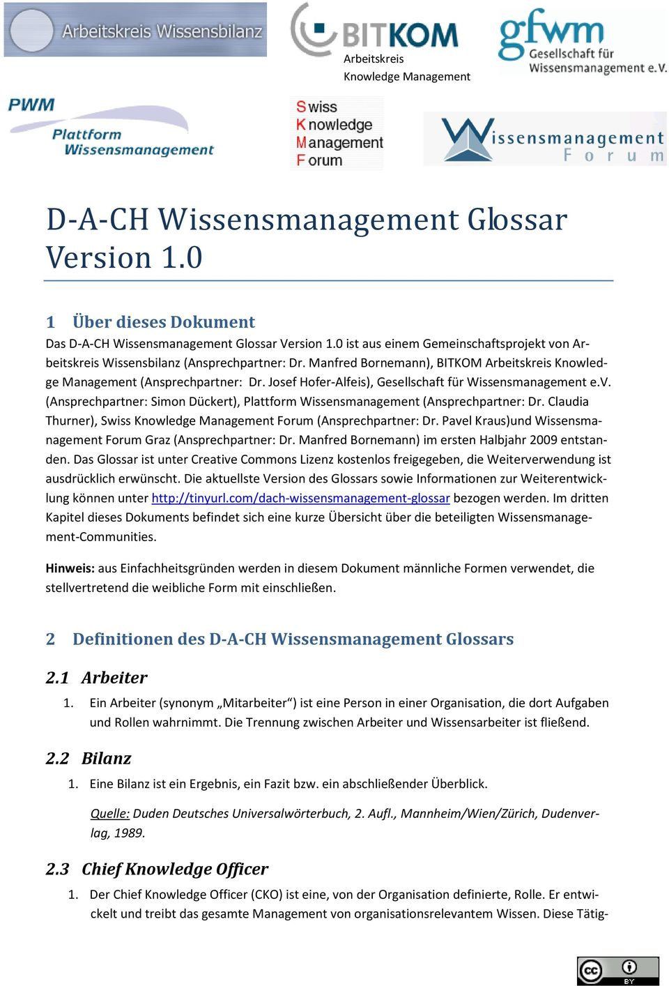 Josef Hofer-Alfeis), Gesellschaft für Wissensmanagement e.v. (Ansprechpartner: Simon Dückert), Plattform Wissensmanagement (Ansprechpartner: Dr.