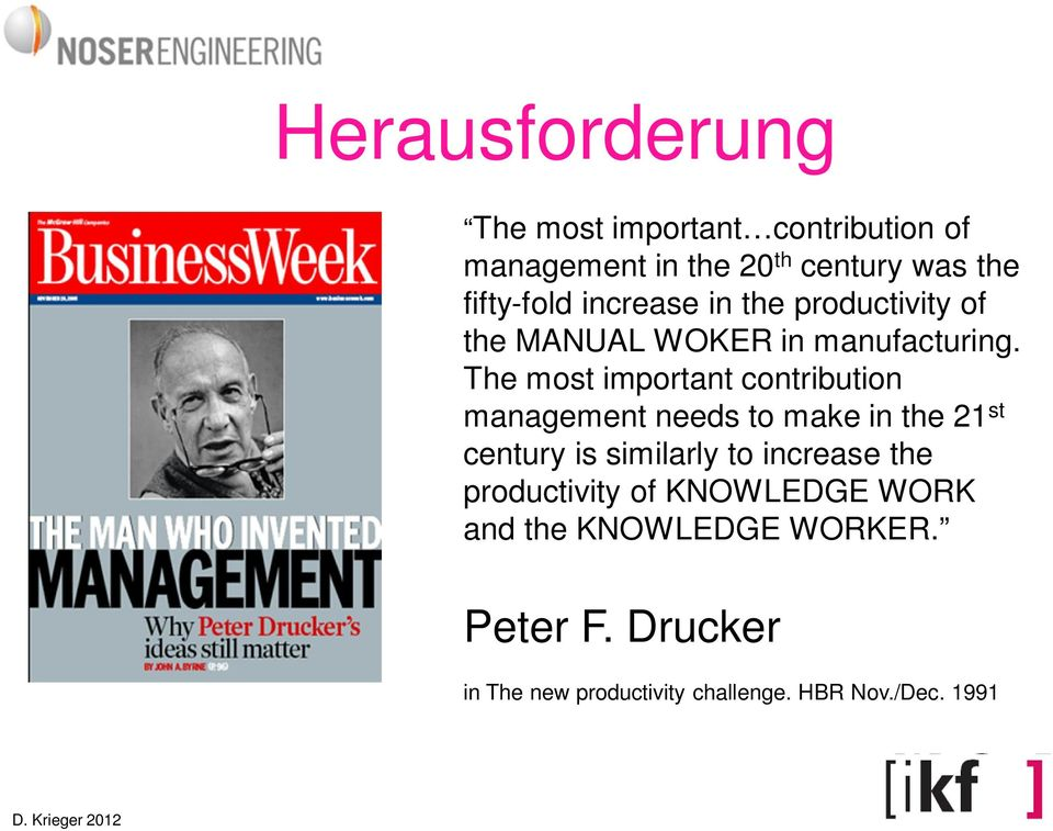 The most important contribution management needs to make in the 21 st century is similarly to