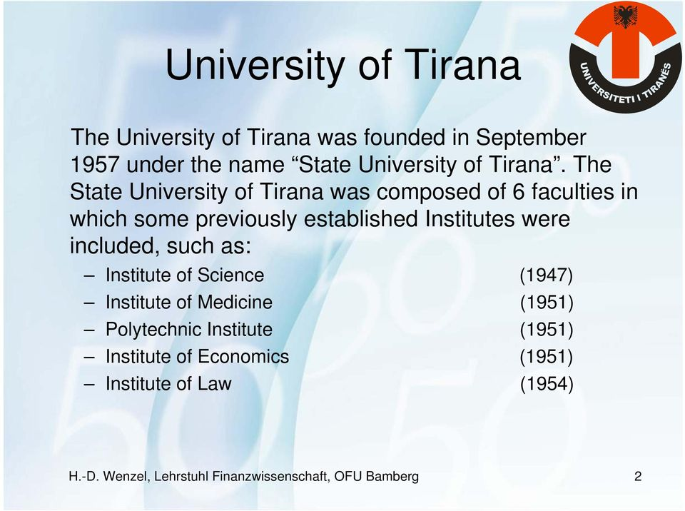 The State University of Tirana was composed of 6 faculties in which some previously established Institutes were