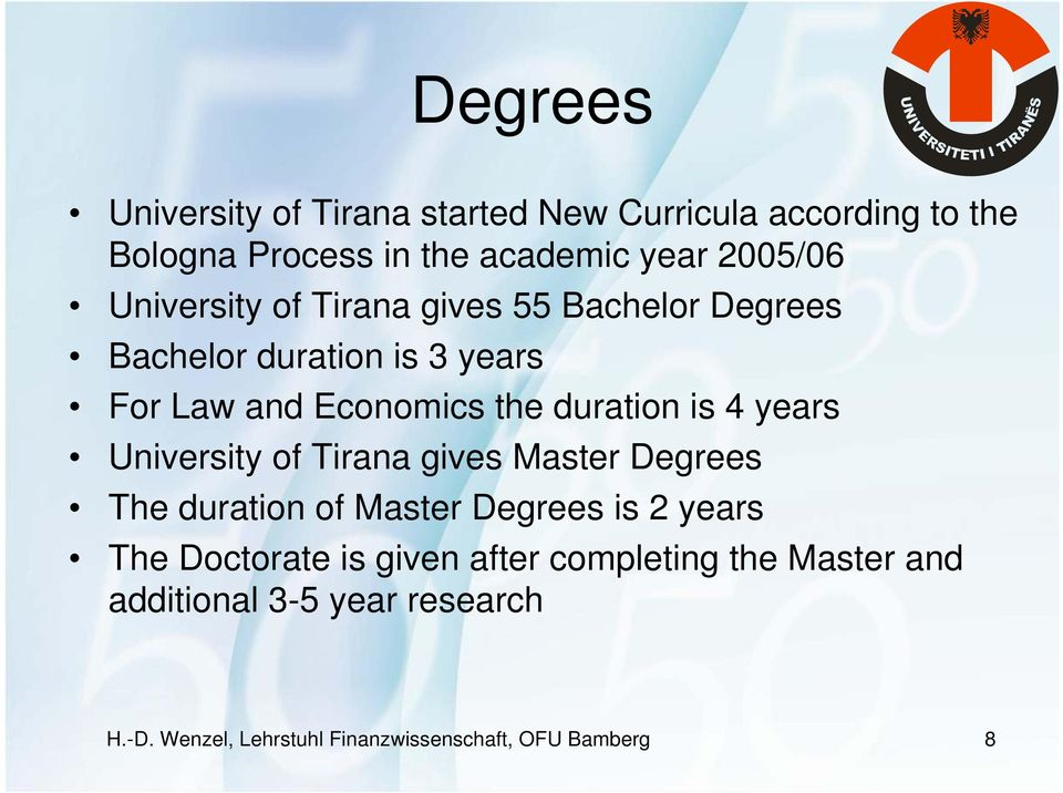 4 years University of Tirana gives Master Degrees The duration of Master Degrees is 2 years The Doctorate is given