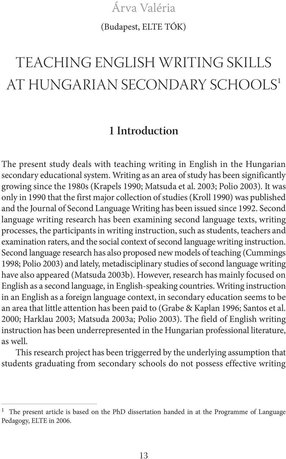 It was only in 1990 that the first major collection of studies (Kroll 1990) was published and the Journal of Second Language Writing has been issued since 1992.
