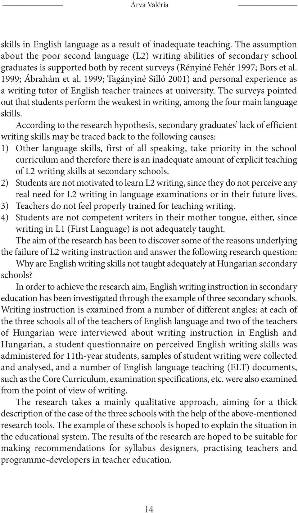 1999; Tagányiné Silló 2001) and personal experience as a writing tutor of English teacher trainees at university.