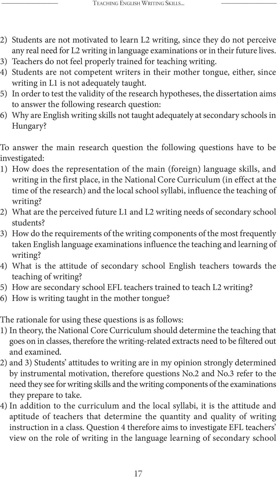5) In order to test the validity of the research hypotheses, the dissertation aims to answer the following research question: 6) Why are English writing skills not taught adequately at secondary