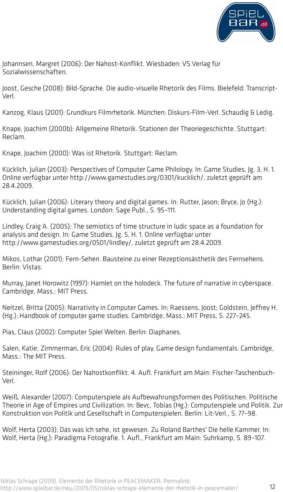 Knape, Joachim (2000): Was ist Rhetorik. Stuttgart: Reclam. Kücklich, Julian (2003): Perspectives of Computer Game Philology. In: Game Studies, Jg. 3, H. 1. Online verfügbar unter http://www.