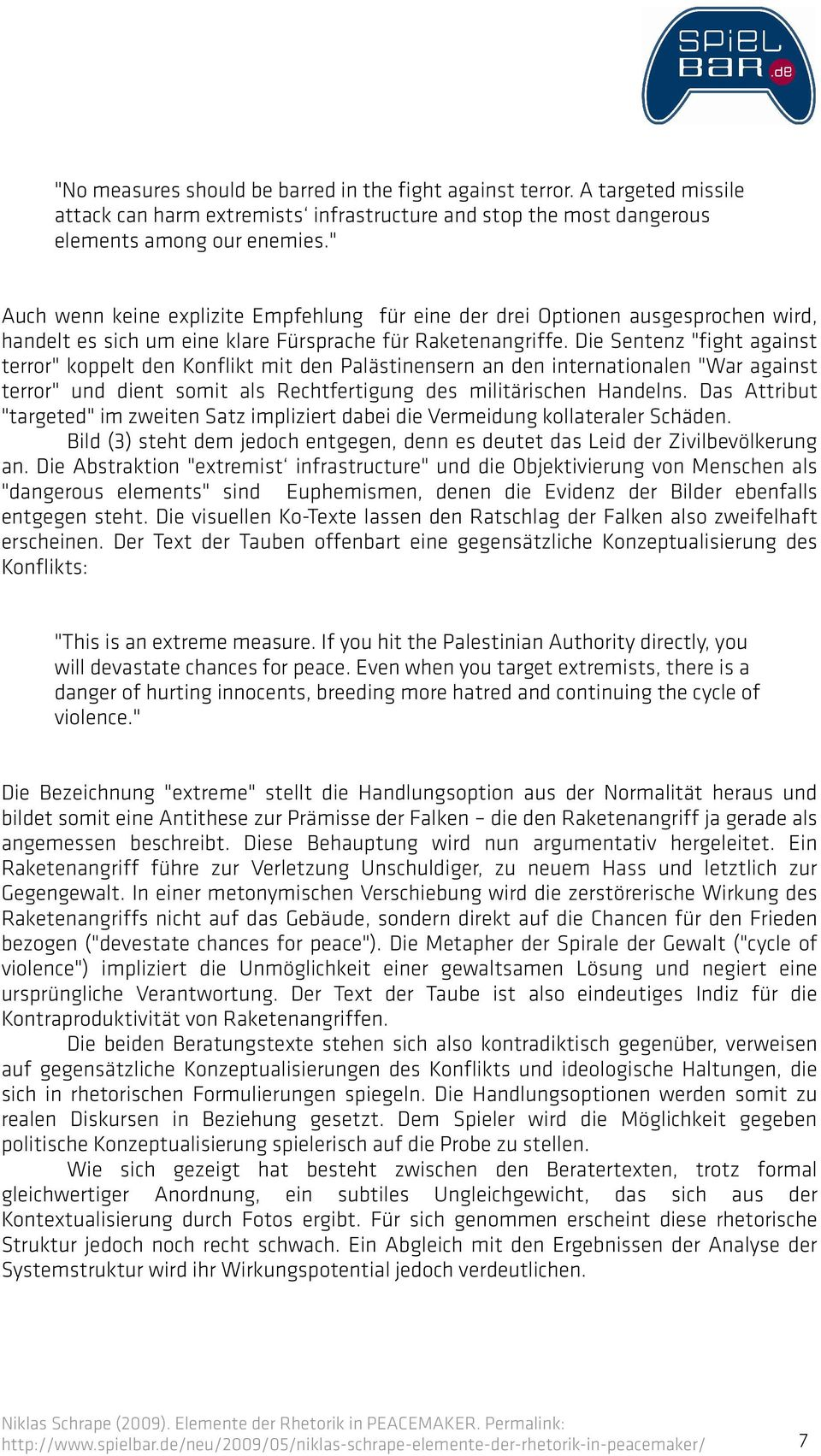 "Die Sentenz ""fight against terror"" koppelt den Konflikt mit den Palästinensern an den internationalen ""War against terror"" und dient somit als Rechtfertigung des militärischen Handelns."