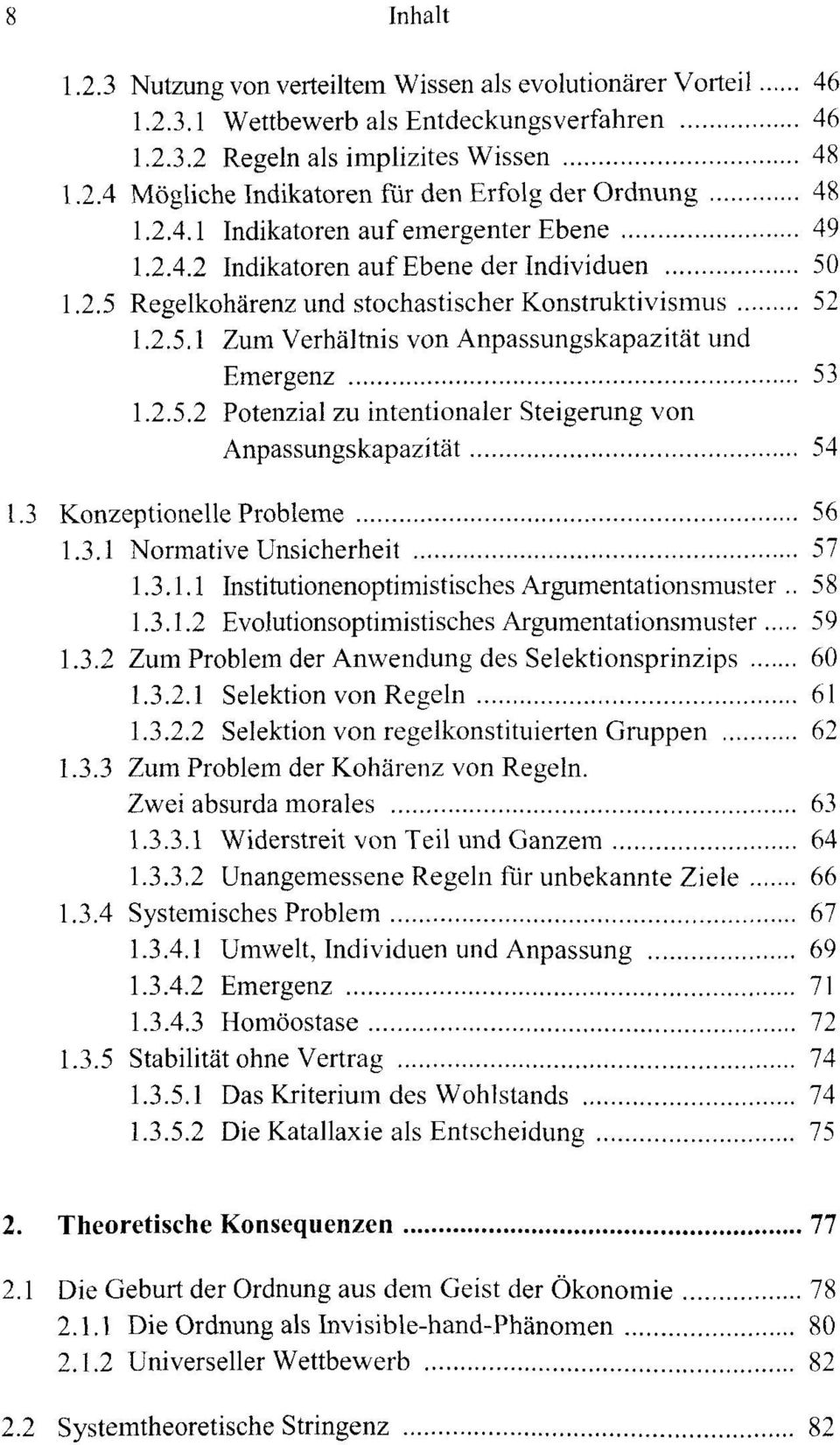 2.5.2 Potenzial zu intentionaler Steigerung von Anpassungskapazität 54 1.3 Konzeptionelle Probleme 56 1.3.1 Normative Unsicherheit 57 1.3.1.1 Institutionenoptimistisches Argumentationsmuster.. 58 1.3.1.2 Evolutionsoptimistisches Argumentationsmuster 59 1.
