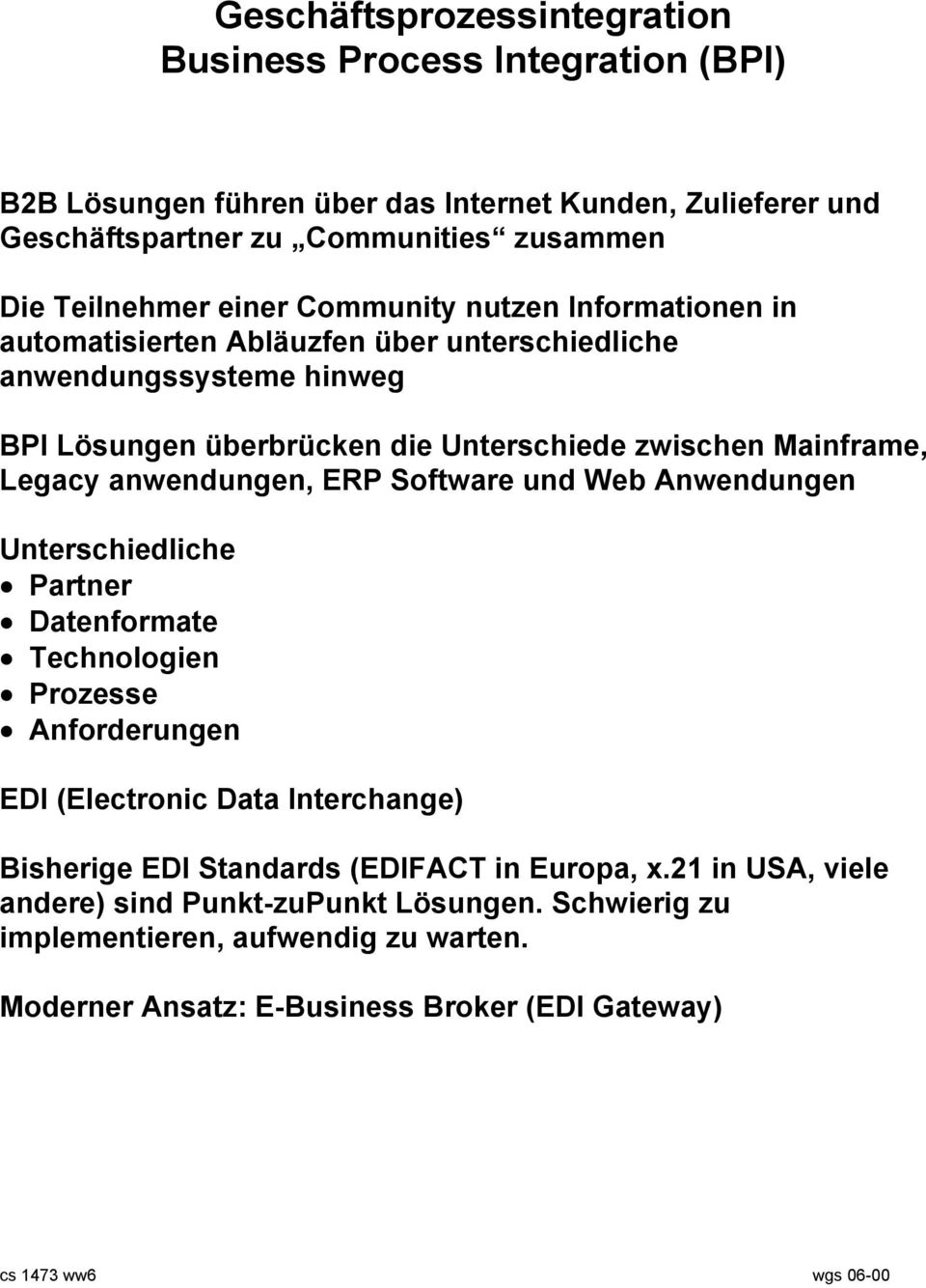 anwendungen, ERP Software und Web Anwendungen Unterschiedliche Partner Datenformate Technologien Prozesse Anforderungen EDI (Electronic Data Interchange) Bisherige EDI Standards