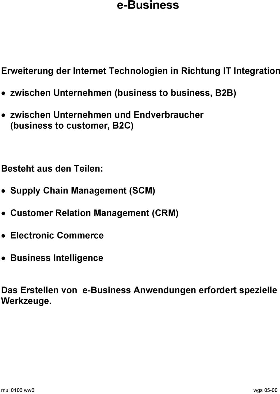 aus den Teilen: Supply Chain Management (SCM) Customer Relation Management (CRM) Electronic Commerce
