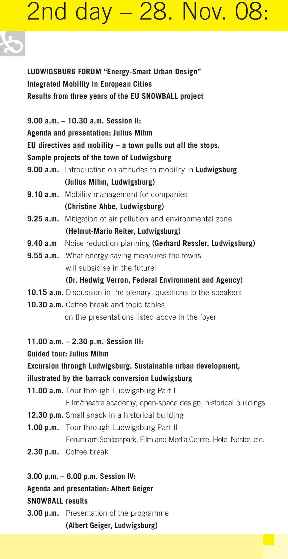 25 a.m. Mitigation of air pollution and environmental zone (Helmut-Mario Reiter, Ludwigsburg) 9.40 a.m Noise reduction planning (Gerhard Ressler, Ludwigsburg) 9.55 a.m. What energy saving measures the towns will subsidise in the future!
