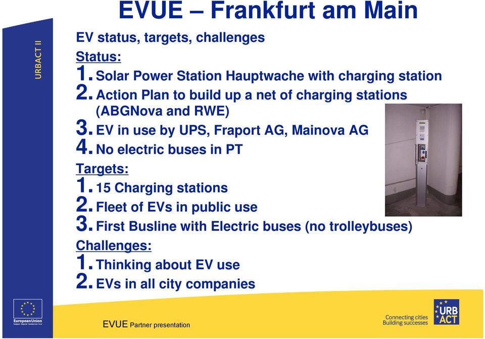 EV in use by UPS, Fraport AG, Mainova AG 4. No electric buses in PT Targets: 1. 15 Charging stations 2.