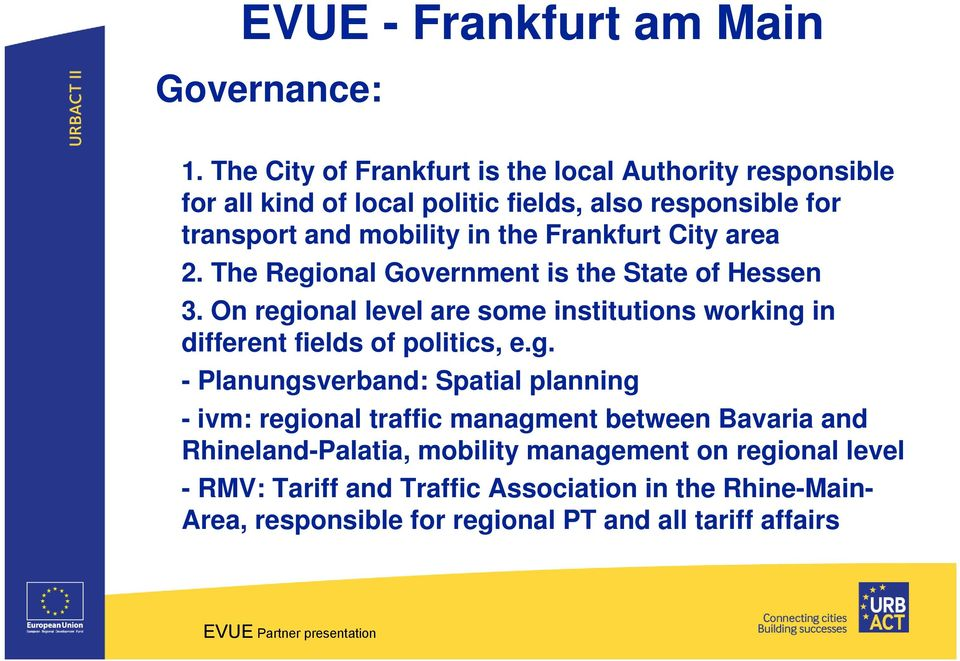 Frankfurt City area 2. The Regional Government is the State of Hessen 3.