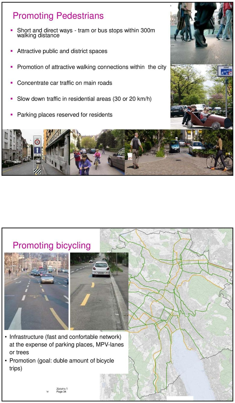 residential areas (30 or 20 km/h) Parking places reserved for residents Page 33 Promoting bicycling Infrastructure (fast and