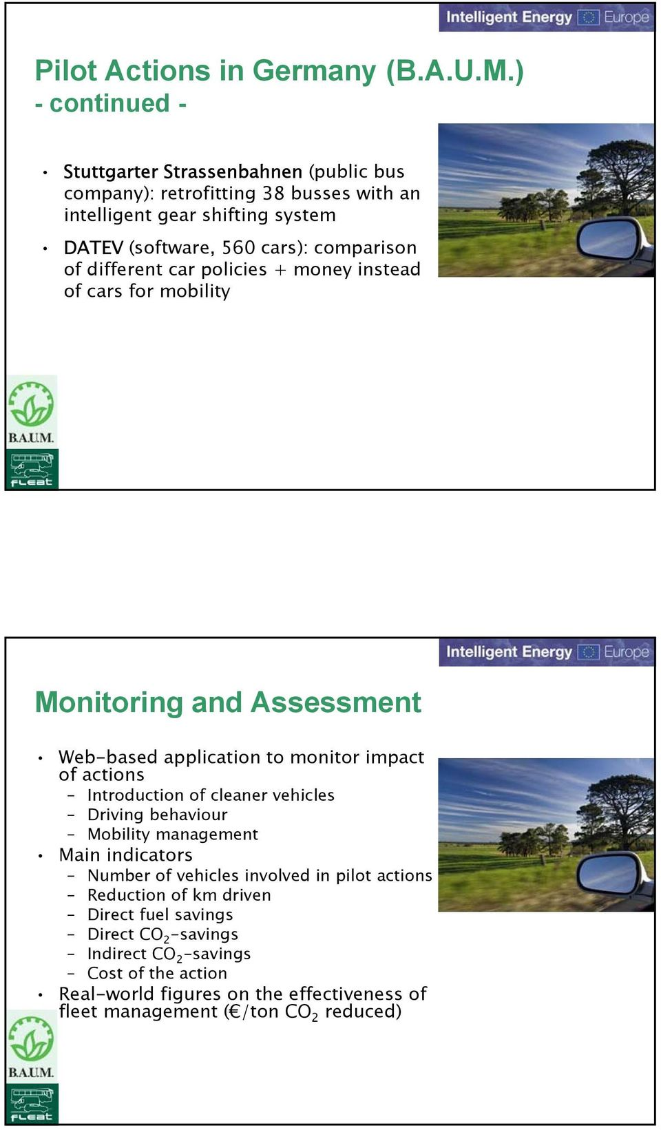 comparison of different car policies + money instead of cars for mobility Monitoring and Assessment Web-based application to monitor impact of actions Introduction